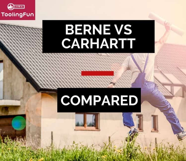 Berne vs Carhartt: Their workwear & apparel compared thoroughly