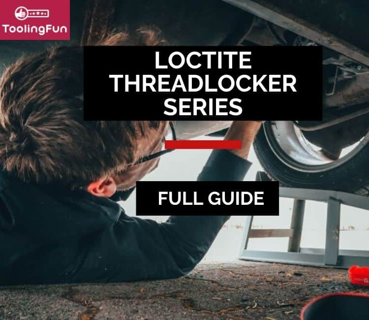 Loctite Threadlocker Series: A Full Guide