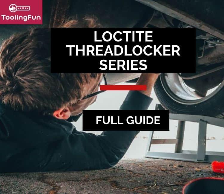 Loctite Threadlocker Series: A Full Guide