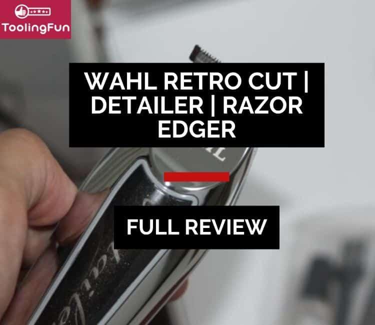 Wahl Retro T Cut vs Detailer vs Razor Edger: Review