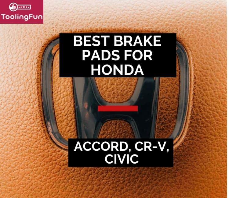 Best Brake Pads for Honda: Accord, CRV, Civic