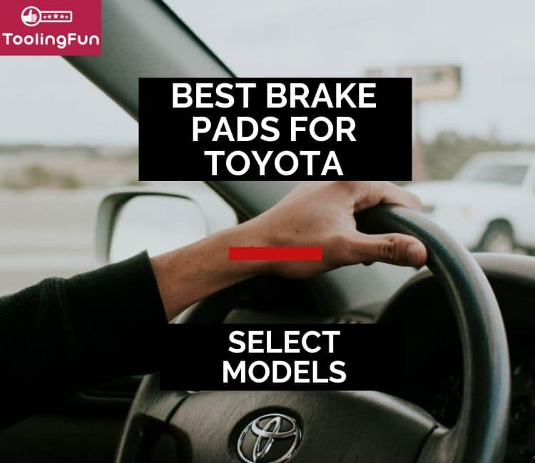 Best Brake Pads for Toyota: Camry, Corolla, Tacoma & Tundra