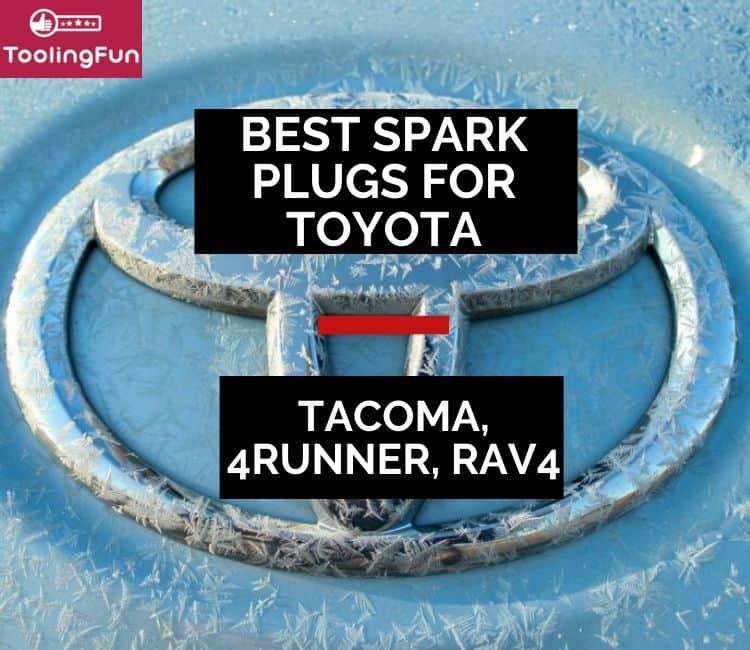 Best spark plugs for Toyota: Tacoma, 4Runner, RAV4
